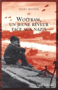Giles Milton - Wolfram, un jeune rêveur face aux nazis.