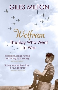 Giles Milton - Wolfram - The Boy Who Went to War.
