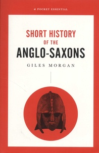 Giles Morgan - Short History of the Anglo-Saxons.