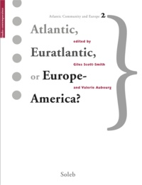 Giles Scott-Smith et Valérie Aubourg - Atlantic, Euratlantic or Europe-America?.