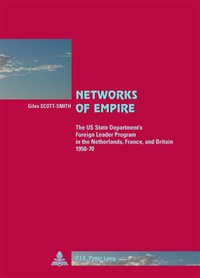 Giles Scott-Smith - Networks of Empire - The US State Department's Foreign Leader Program in the Netherlands, France, and Britain 1950–70.