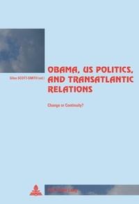 Giles Scott-Smith - Obama, US Politics, and Transatlantic Relations - Change or Continuity?.