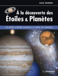 Giles Sparrow - A la découverte des étoiles & planètes - De notre système solaire à la limite de l'univers....
