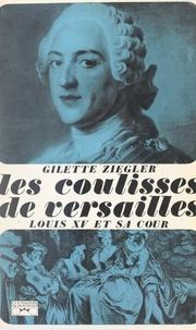 Gilette Ziegler et Georges Pernoud - Les coulisses de Versailles (2) - Louis XV et sa cour.