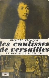 Gilette Ziegler et Georges Pernoud - Les coulisses de Versailles... (1) - Le règne de Louis XIV.