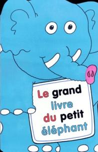 Gill Davis et Terry Burton - Le grand livre du petit éléphant.