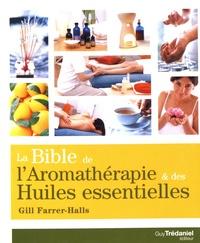 Gill Farrer-Halls - La bible de l'aromathérapie et des huiles essentielles.