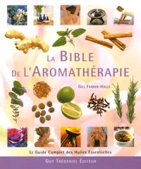 Gill Farrer-Halls - La Bible de l'Aromathérapie - Le guide des huiles essentielles.