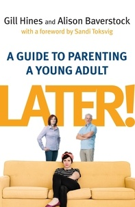 Gill Hines et Alison Baverstock - Later! - A guide to parenting a young adult.