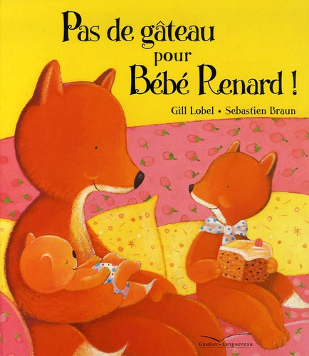 Gill Lobel et Sébastien Braun - Pas de gâteau pour Bébé Renard !.