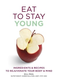 Gill Paul - Eat To Stay Young - Ingredients and recipes to rejuvenate your body and mind.