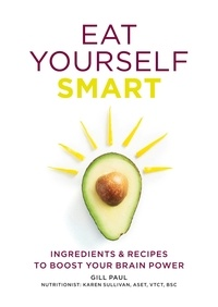 Gill Paul - Eat Yourself Smart - Ingredients and recipes to boost your brain power.