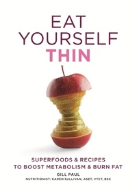 Gill Paul - Eat Yourself Thin - Superfoods & Recipes to Boost Metabolism & Burn Fat.