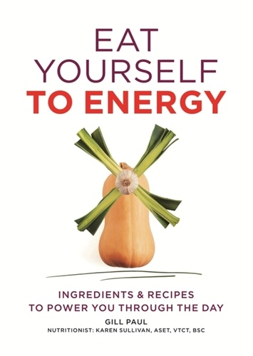 Eat Yourself to Energy. Ingredients & Recipes to Power You Through the Day