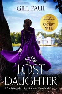 Gill Paul - The Lost Daughter - From the #1 bestselling author of The Secret Wife.