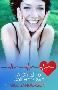 Gill Sanderson - A Child to Call Her Own - A Heartwarming Medical Romance.