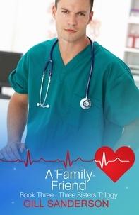 Gill Sanderson - A Family Friend - A Heartwarming Medical Romance.