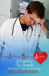 Gill Sanderson - A Family to Share - A Heartwarming Medical Romance.