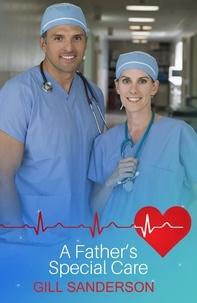 Gill Sanderson - A Father's Special Care - A Heartwarming Medical Romance.