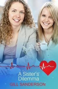 Gill Sanderson - A Sister's Dilemma - An Uplifting Medical Romance.