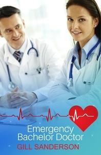 Gill Sanderson - Emergency Bachelor Doctor - A Dreamy Medical Romance.