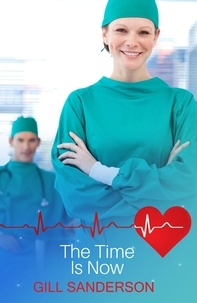 Gill Sanderson - The Time is Now - A Contemporary Medical Romance.