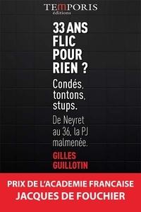 Gille Guillotin - 33 ans flic pour rien ? - De Neyret au 36, la PJ malmenée.