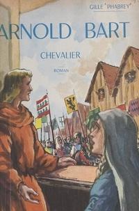 Gille Phabrey et Pierre Rousseau - Arnold Bart, chevalier - Orné de 22 illustrations.