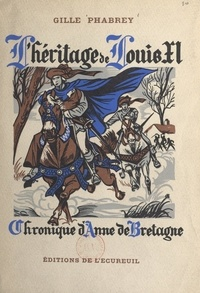 Gille Phabrey et Henri Dimpre - L'héritage de Louis XI - Chronique d'Anne de Bretagne.