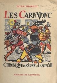 Gille Phabrey et Henri Dimpre - Les Carendec - Chronique du règne de Louis XII.