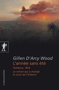 Gillen D'Arcy Wood - L'année sans été - Tambora, 1816, le volcan qui a changé le cours de l'histoire.