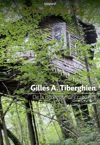 Gilles A. Tiberghien - De la nécessité des cabanes.