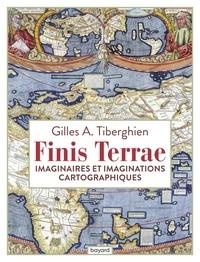 Gilles A. Tiberghien - Finis Terrae - Imaginaires et imaginations cartographiques.