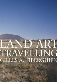 Gilles A. Tiberghien - Land Art Travelling.