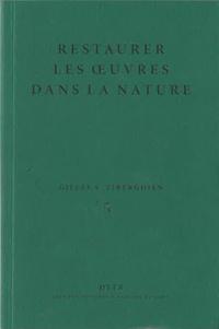 Gilles A. Tiberghien - Restaurer les oeuvres dans la nature - Eléments de réflexion.