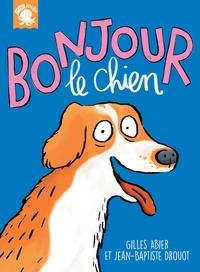 Gilles Abier et Jean-Baptiste Drouot - Bonjour, le chien.