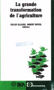 Gilles Allaire et Robert Boyer - La grande transformation de l'agriculture - Lectures conventionnalistes et régulationnistes.