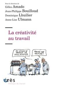 Gilles Amado et Jean-Philippe Bouilloud - La créativité au travail.