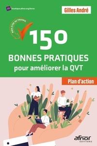 Gilles André - 150 bonnes pratiques pour améliorer la QVT - Plan d'action.
