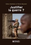 Gilles Andréani et Pierre Hassner - Justifier la guerre ? - De l'humanitaire au contre-terrorisme.