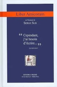 """Gilles Andréani et Célia Belin - Liber amicorum en l'honneur de Serge Sur - """"Cependant j'ai besoin d'écrire""""."""