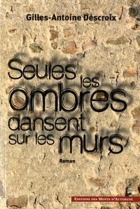 Gilles-Antoine Descroix - Seules les ombres dansent sur les murs.