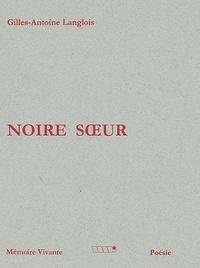 Gilles-Antoine Langlois - Noire soeur.