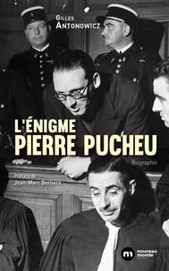 Gilles Antonowicz - L'énigme Pierre Pucheu.