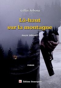 Gilles Arbona - Là-haut sur la montagne - Faux départ.