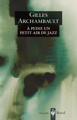 Gilles Archambault - À peine un petit air de jazz.
