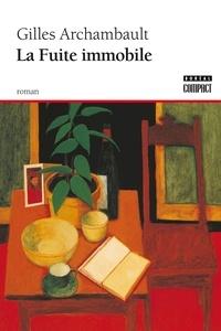 Gilles Archambault - La fuite immobile.