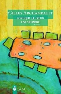Gilles Archambault - Lorsque le coeur est sombre.