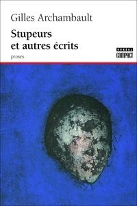 Gilles Archambault - Stupeurs et autres écrits.