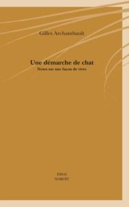 Gilles Archambault - Une démarche de chat - Notes sur une façon de vivre.